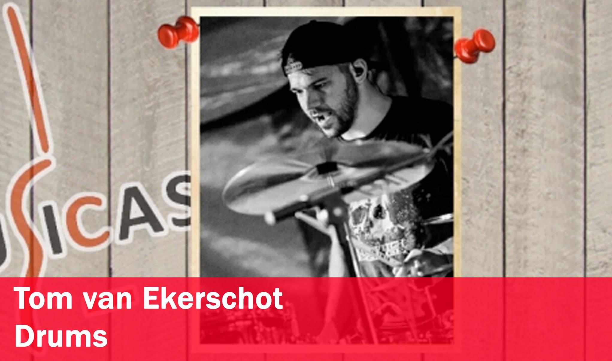Tom van Ekerschot <br>Drums