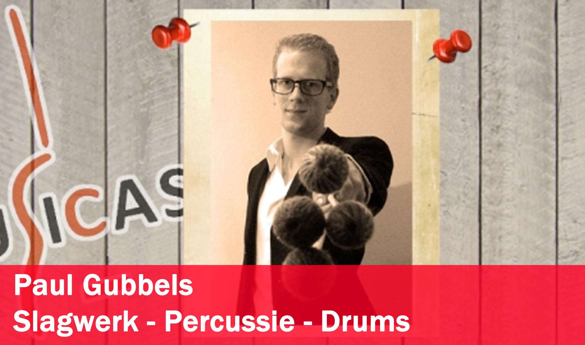 Paul Gubbels <br>Slagwerk - Percussie - Drums